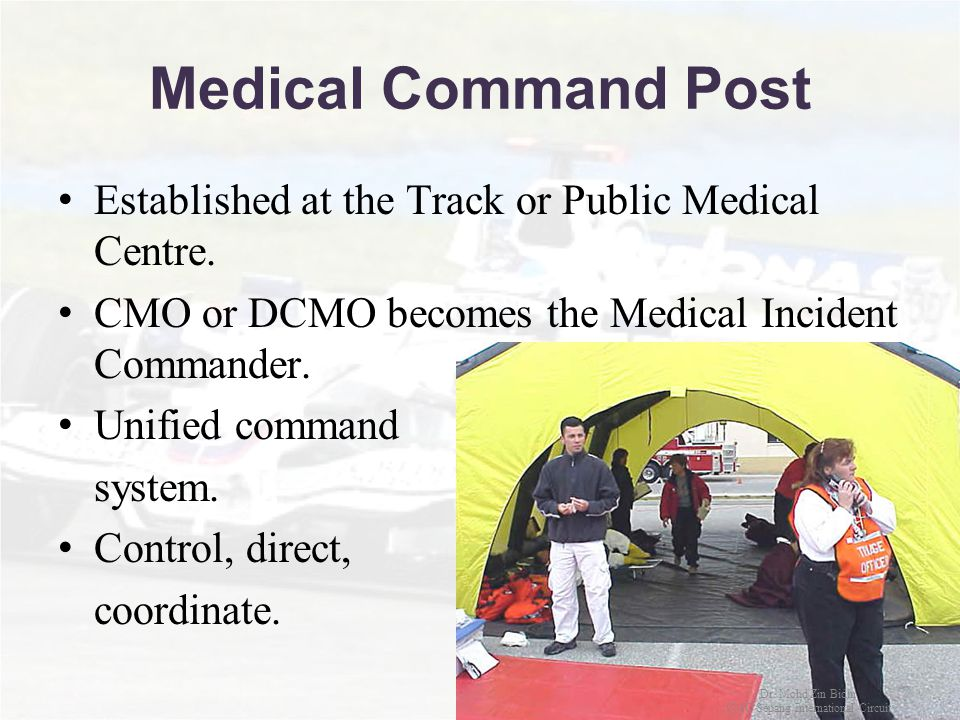 Medical Command Post Established at the Track or Public Medical Centre. CMO or DCMO becomes the Medical Incident Commander. Unified command system. Co
