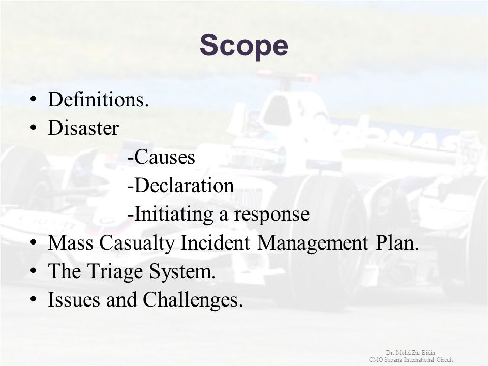 Scope Definitions. Disaster -Causes -Declaration -Initiating a response Mass Casualty Incident Management Plan. The Triage System. Issues and Challeng