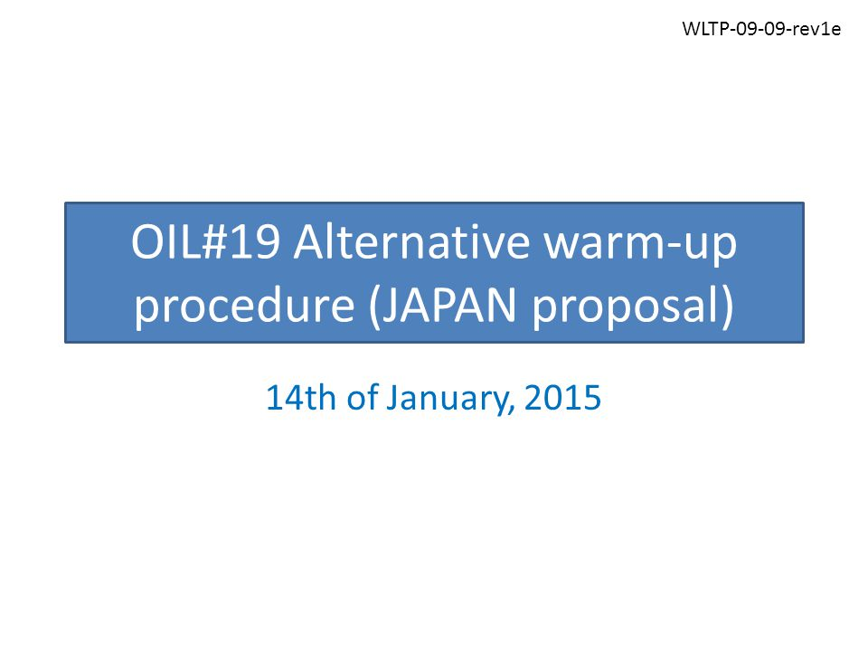 OIL#19 Alternative warm-up procedure (JAPAN proposal) 14th of January, 2015 WLTP-09-09-rev1e