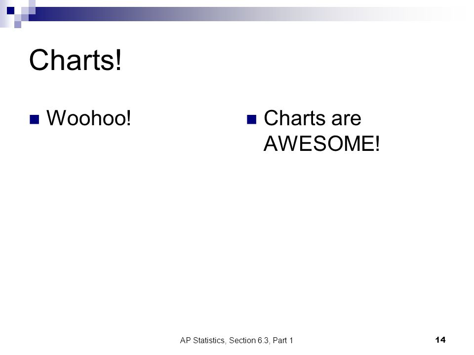 Charts! Woohoo! Charts are AWESOME! AP Statistics, Section 6.3, Part 114