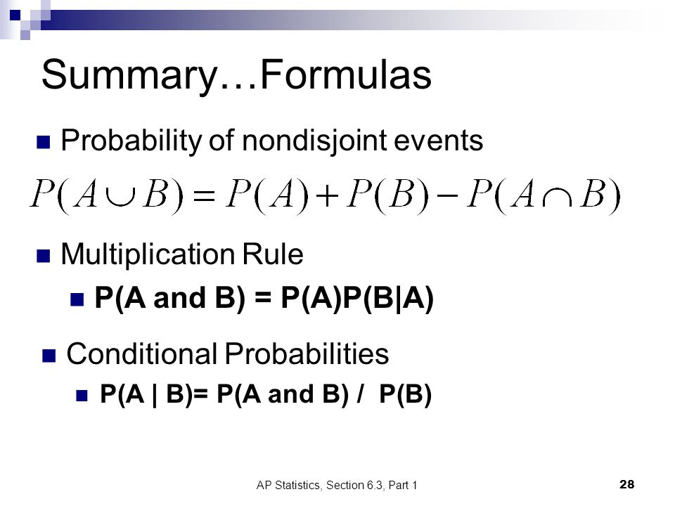 Summary…Formulas AP Statistics, Section 6.3, Part 128 Probability of nondisjoint events Multiplication Rule P(A and B) = P(A)P(B|A) Conditional Probabilities P(A | B)= P(A and B) / P(B)