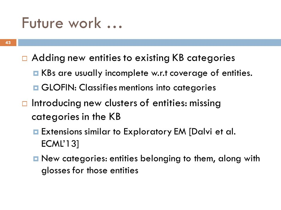 Future work …  Adding new entities to existing KB categories  KBs are usually incomplete w.r.t coverage of entities.