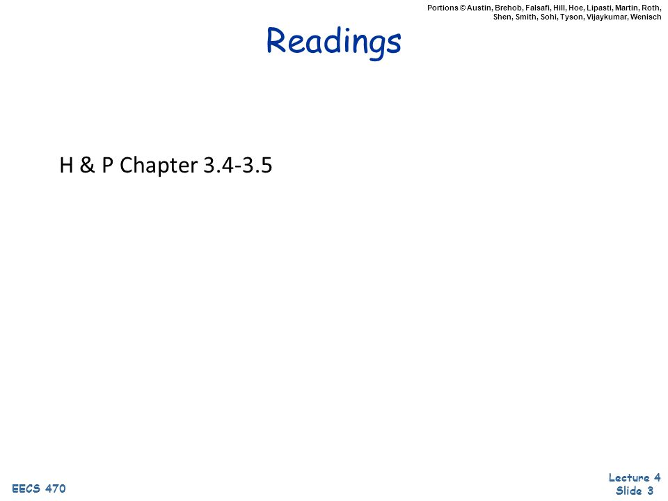Lecture 4 Slide 3 EECS 470 Portions © Austin, Brehob, Falsafi, Hill, Hoe, Lipasti, Martin, Roth, Shen, Smith, Sohi, Tyson, Vijaykumar, Wenisch Readings H & P Chapter 3.4-3.5