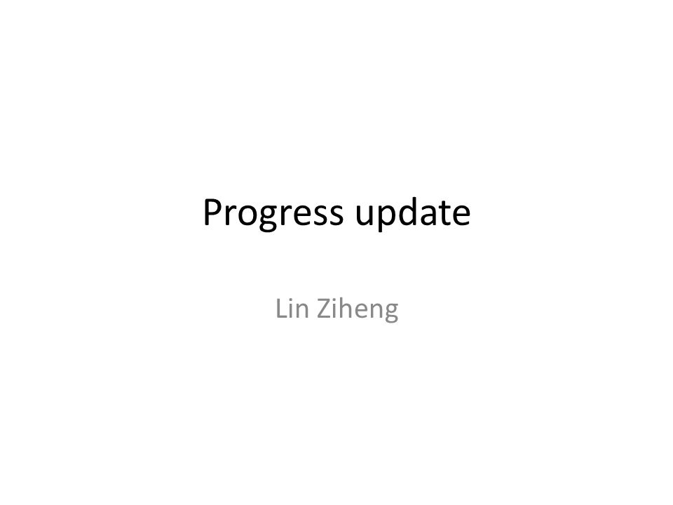 Progress update Lin Ziheng