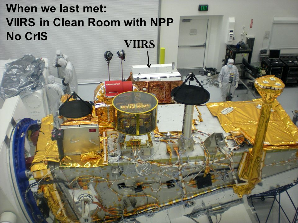 When we last met: VIIRS in Clean Room with NPP No CrIS VIIRS