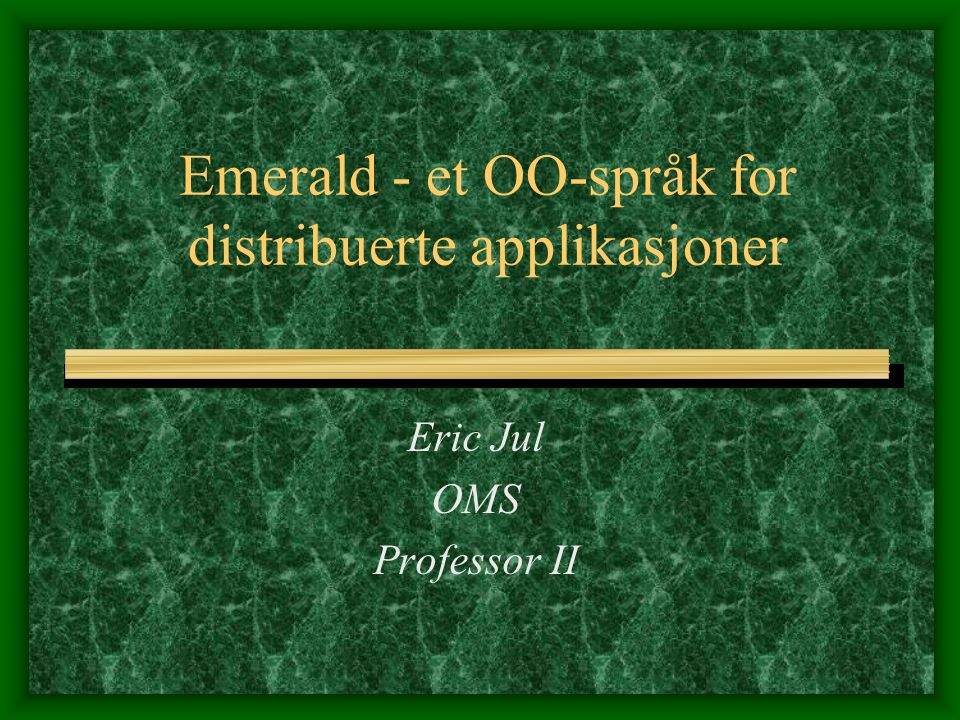Emerald - et OO-språk for distribuerte applikasjoner Eric Jul OMS Professor II