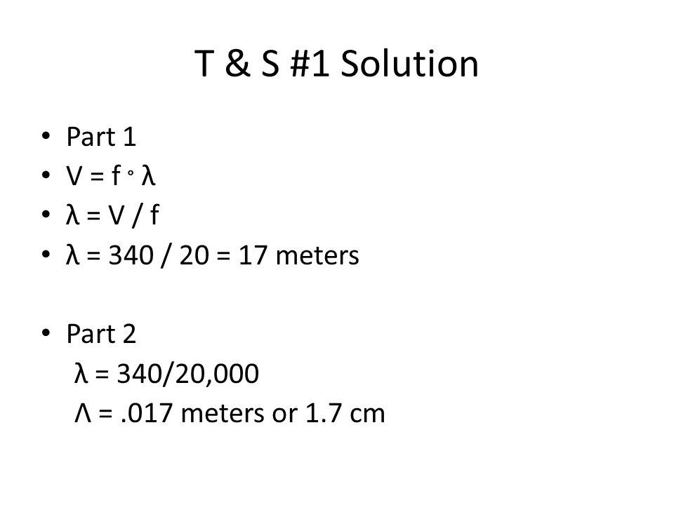 T & S #2 You have a desire to produce a sound with a wavelength (λ ) of 1 meter.