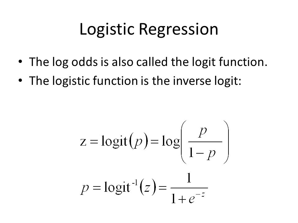 Logistic Regression The log odds is also called the logit function. The logistic function is the inverse logit: