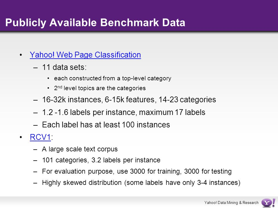 Yahoo! Data Mining & Research Publicly Available Benchmark Data Yahoo! Web Page Classification –11 data sets: each constructed from a top-level catego