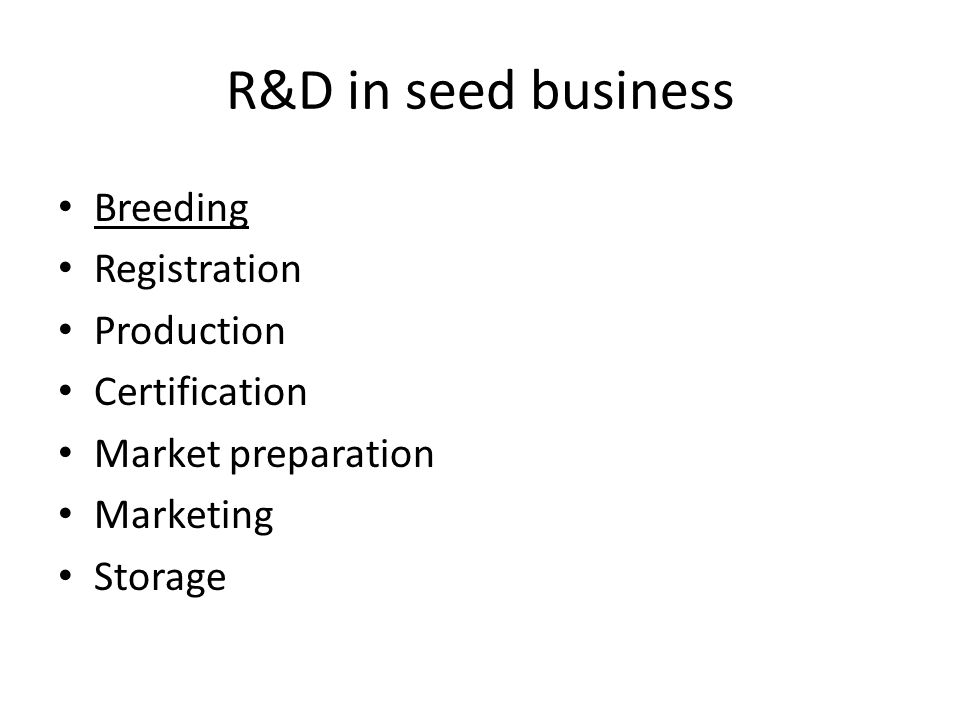 R&D in seed business Breeding Registration Production Certification Market preparation Marketing Storage