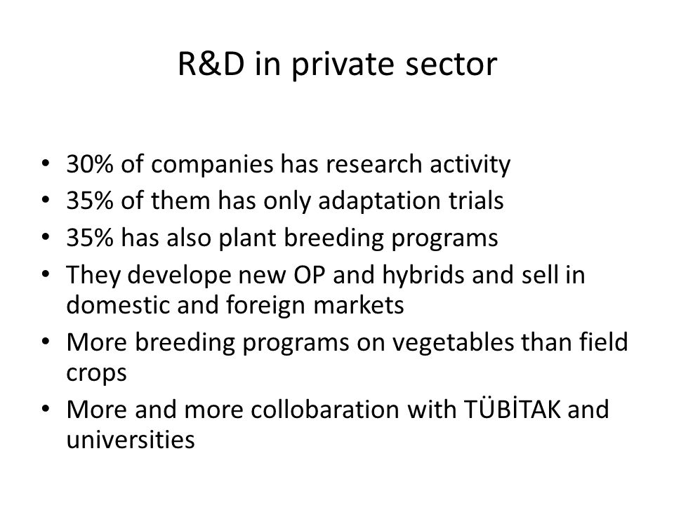 R&D in private sector 30% of companies has research activity 35% of them has only adaptation trials 35% has also plant breeding programs They develope