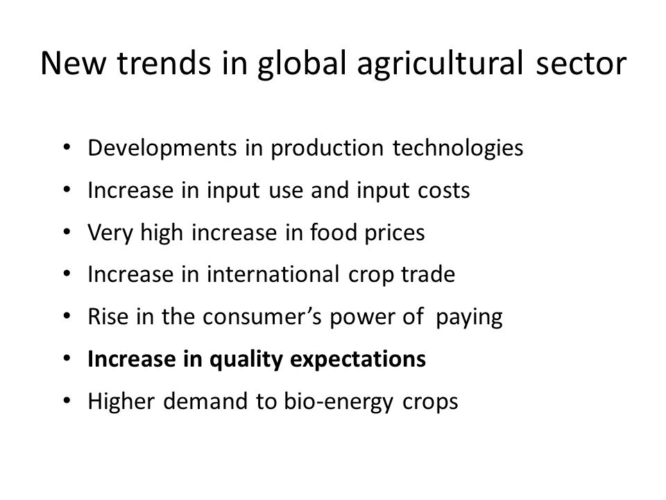 New trends in global agricultural sector Developments in production technologies Increase in input use and input costs Very high increase in food pric