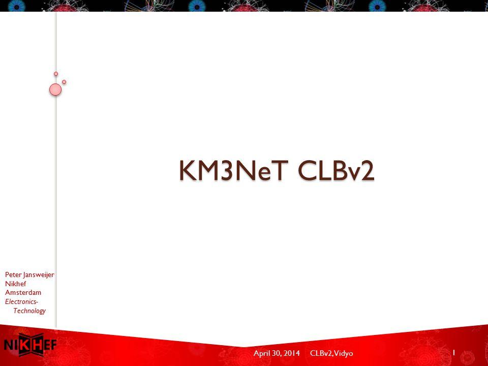 April 30, 2014CLBv2, Vidyo Peter Jansweijer Nikhef Amsterdam Electronics- Technology KM3NeT CLBv2 1