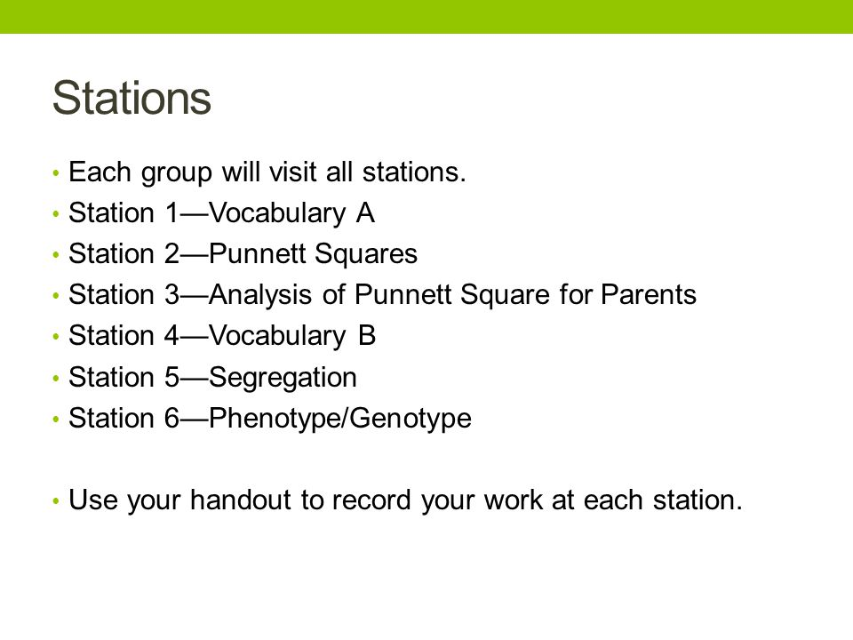 Stations Each group will visit all stations. Station 1—Vocabulary A Station 2—Punnett Squares Station 3—Analysis of Punnett Square for Parents Station