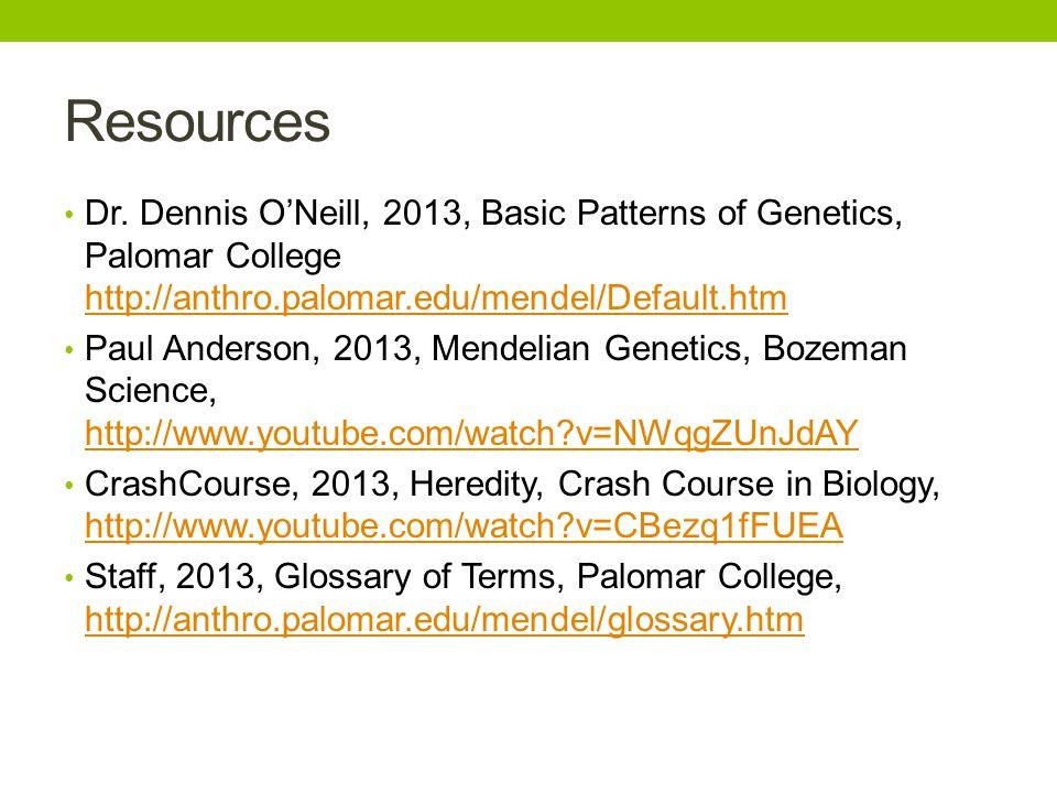 Resources Dr. Dennis O'Neill, 2013, Basic Patterns of Genetics, Palomar College http://anthro.palomar.edu/mendel/Default.htm http://anthro.palomar.edu