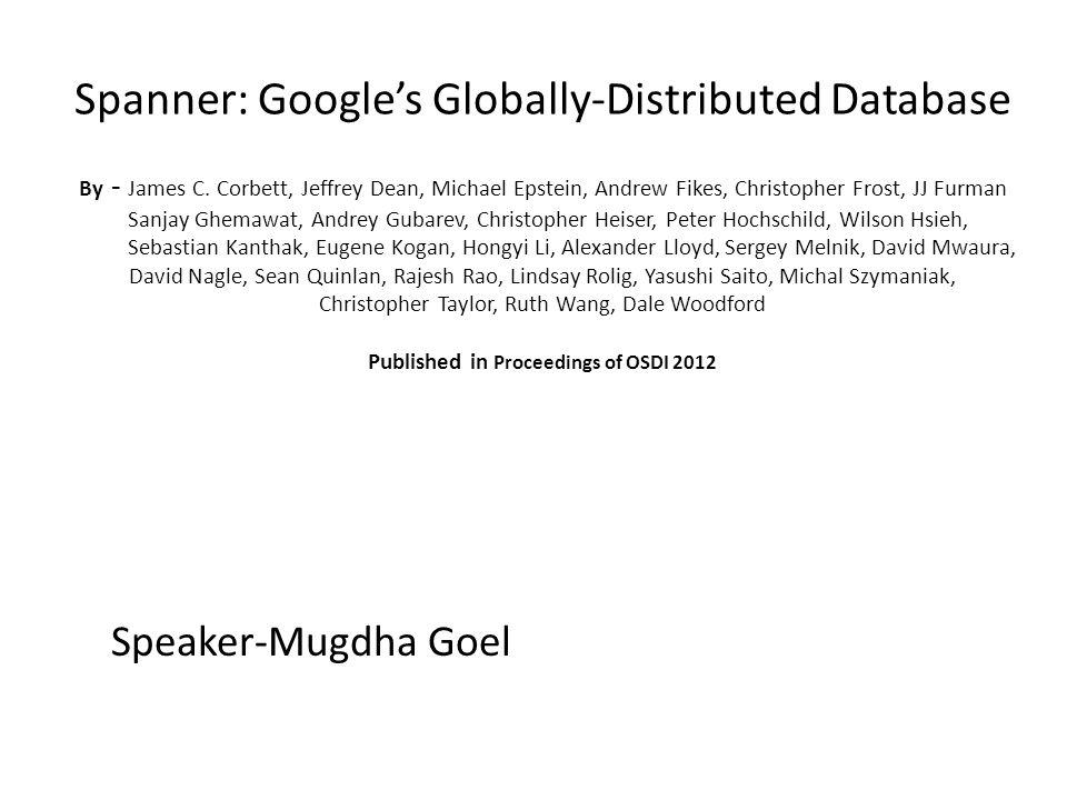 Spanner: Google's Globally-Distributed Database By - James C.