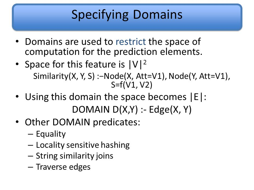 Specifying Domains Domains are used to restrict the space of computation for the prediction elements.