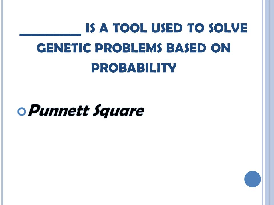 ________ IS A TOOL USED TO SOLVE GENETIC PROBLEMS BASED ON PROBABILITY