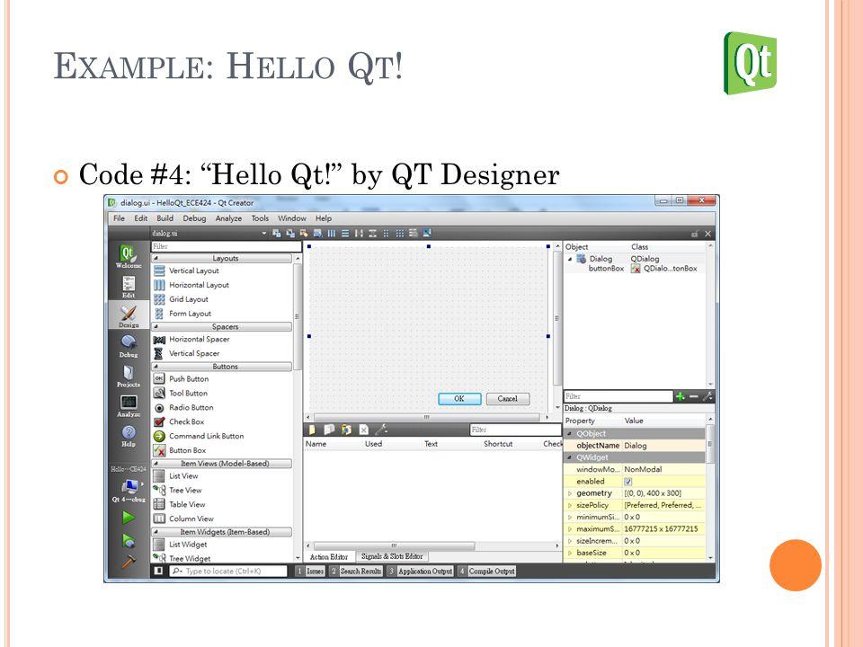 E XAMPLE : H ELLO Q T ! Code #4: Hello Qt! by QT Designer