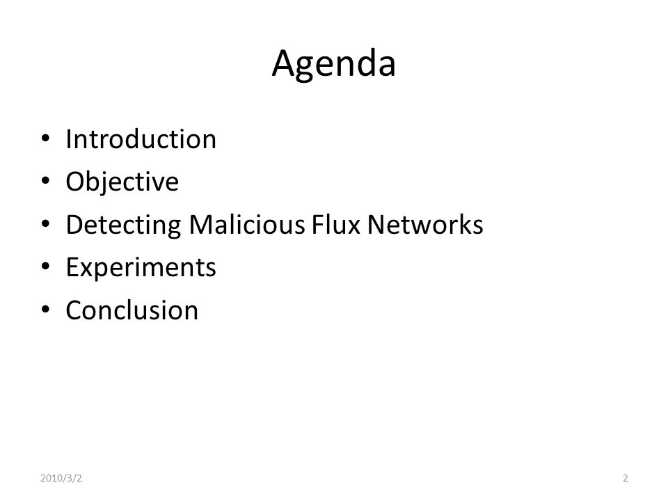 Agenda Introduction Objective Detecting Malicious Flux Networks Experiments Conclusion At 2007 fast-flux domain names Malicious Fast-Flux Network 2010/3/23