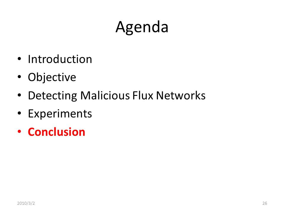 Agenda Introduction Objective Detecting Malicious Flux Networks Experiments Conclusion 2010/3/226
