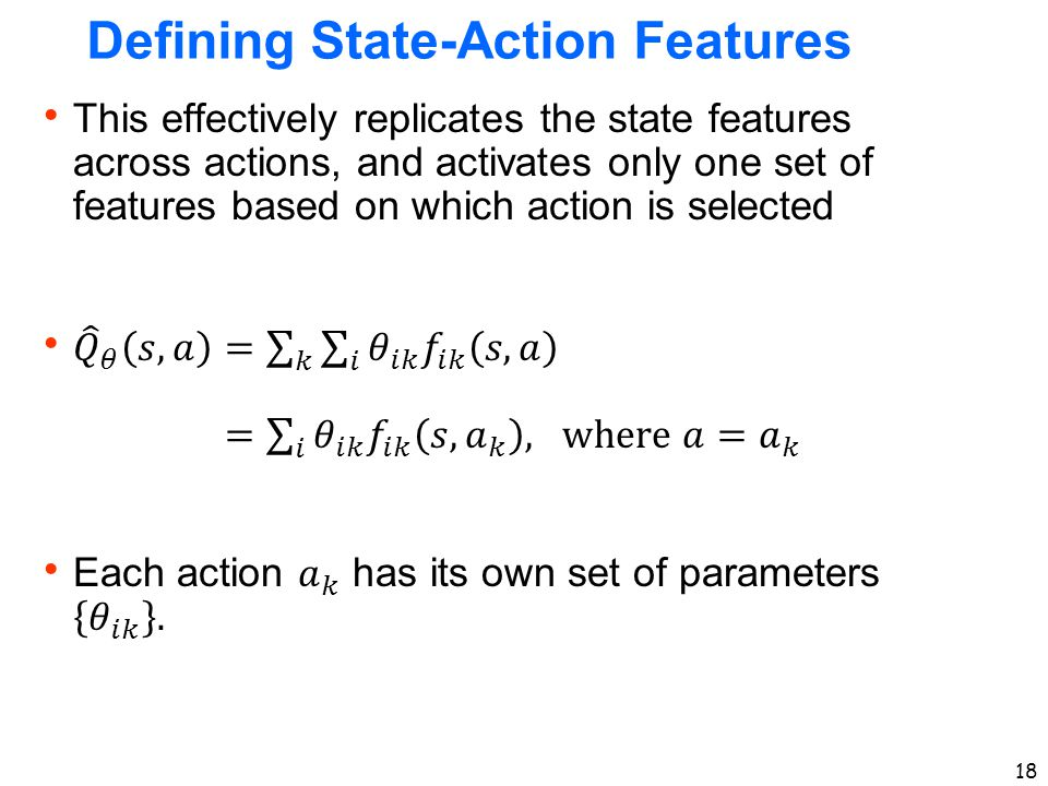18 Defining State-Action Features