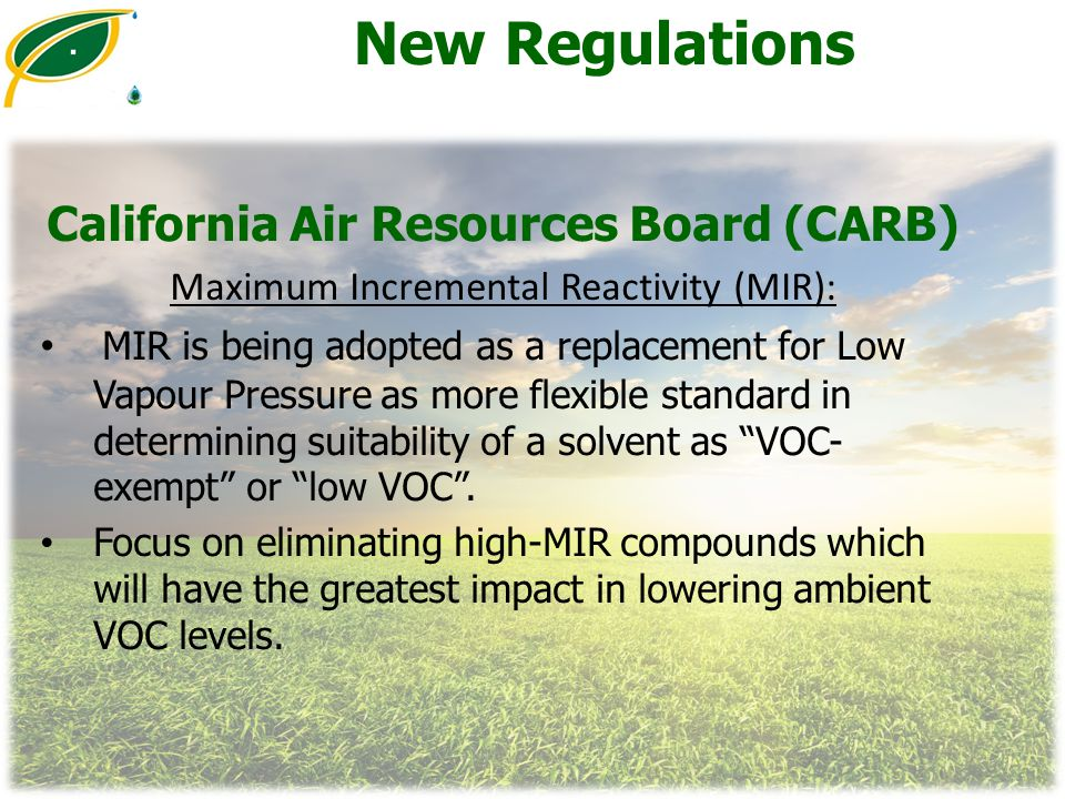New Regulations California Air Resources Board (CARB) Maximum Incremental Reactivity (MIR): MIR is being adopted as a replacement for Low Vapour Press