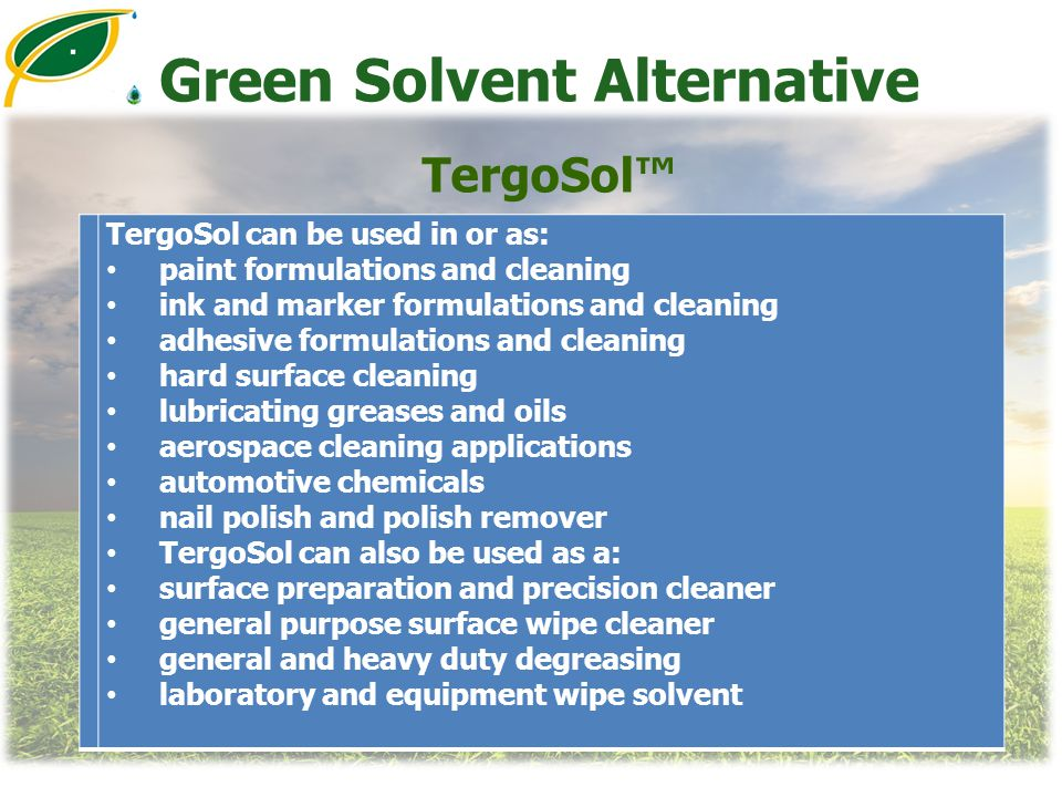 Green Solvent Alternative TergoSol™ TergoSol can be used in or as: paint formulations and cleaning ink and marker formulations and cleaning adhesive f