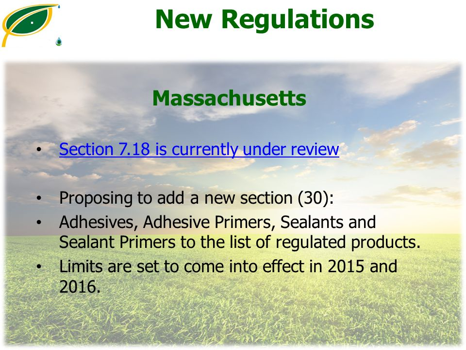 New Regulations Massachusetts Section 7.18 is currently under review Proposing to add a new section (30): Adhesives, Adhesive Primers, Sealants and Se