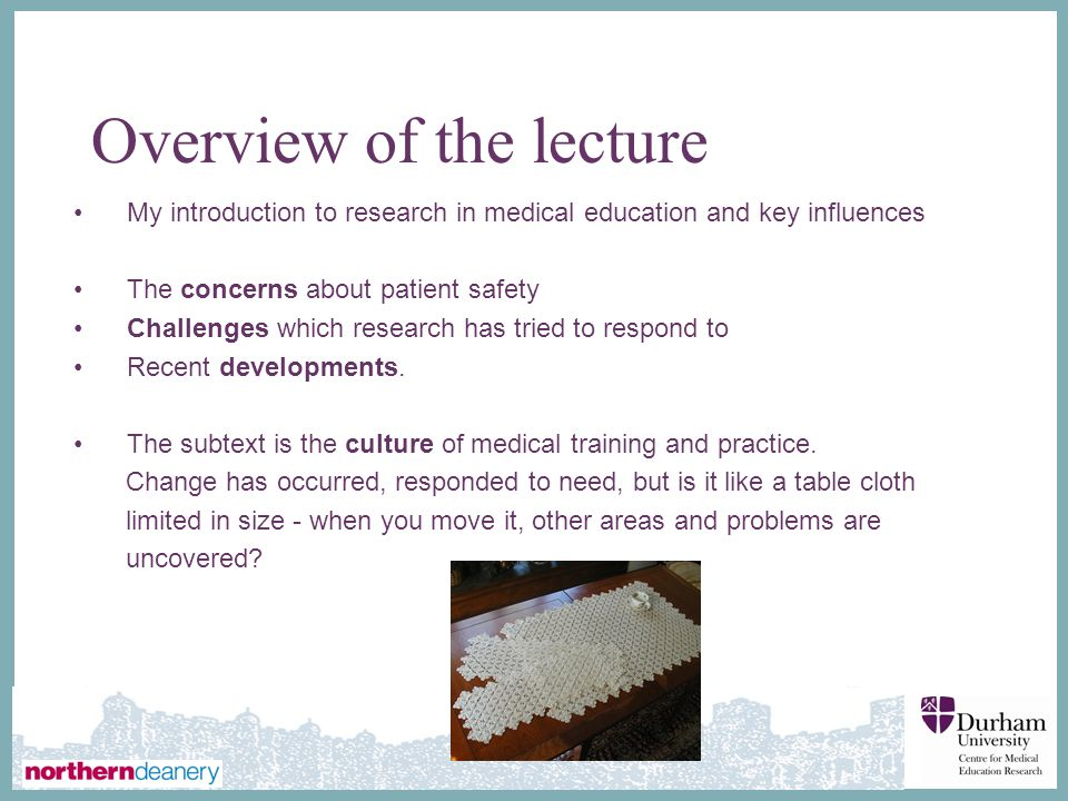 ∂ Overview of the lecture My introduction to research in medical education and key influences The concerns about patient safety Challenges which research has tried to respond to Recent developments.