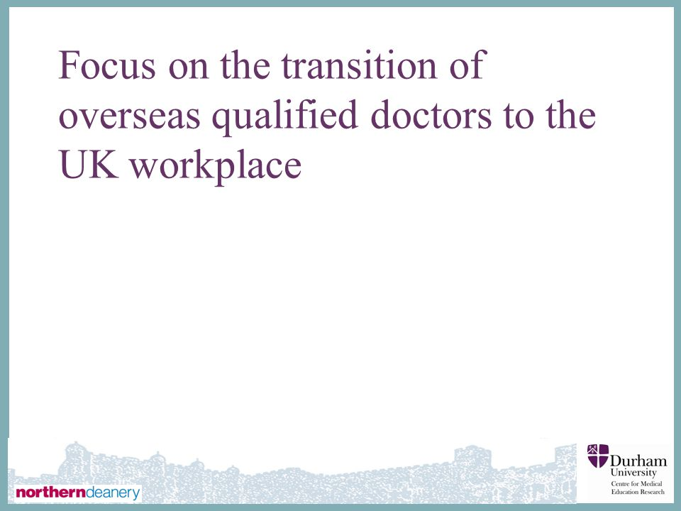 ∂ Focus on the transition of overseas qualified doctors to the UK workplace