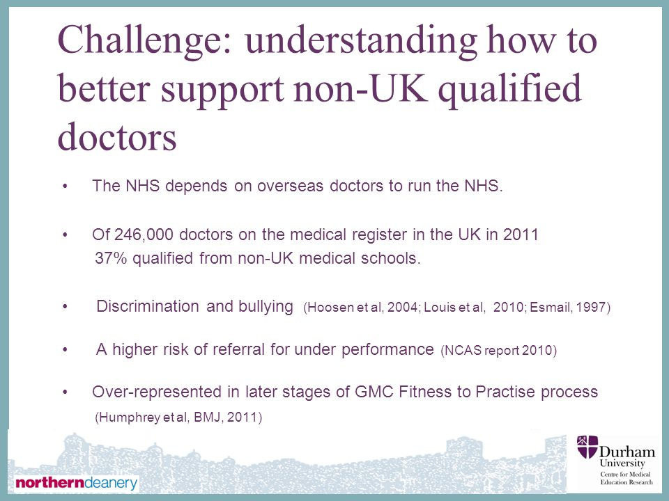 ∂ Challenge: understanding how to better support non-UK qualified doctors The NHS depends on overseas doctors to run the NHS.