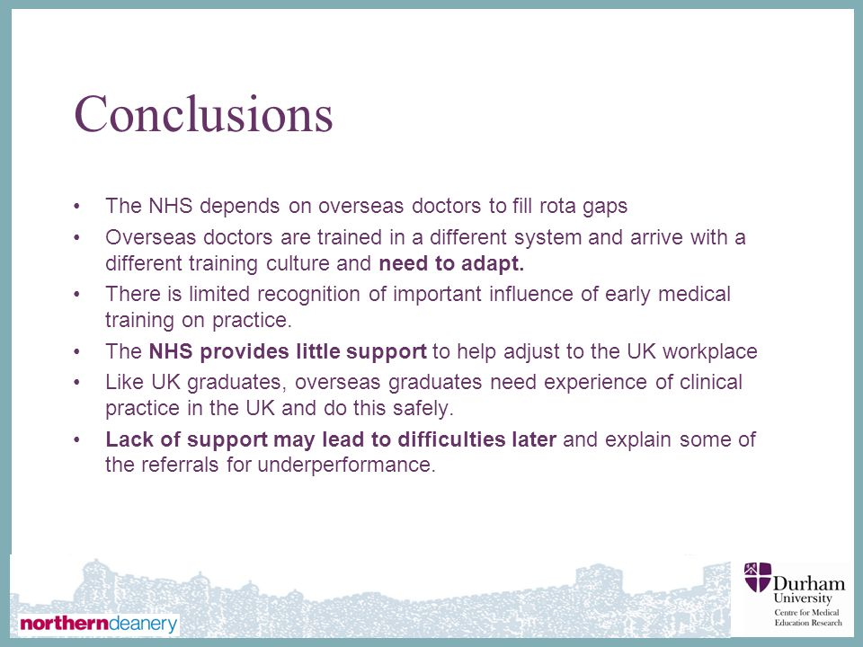 ∂ Conclusions The NHS depends on overseas doctors to fill rota gaps Overseas doctors are trained in a different system and arrive with a different training culture and need to adapt.