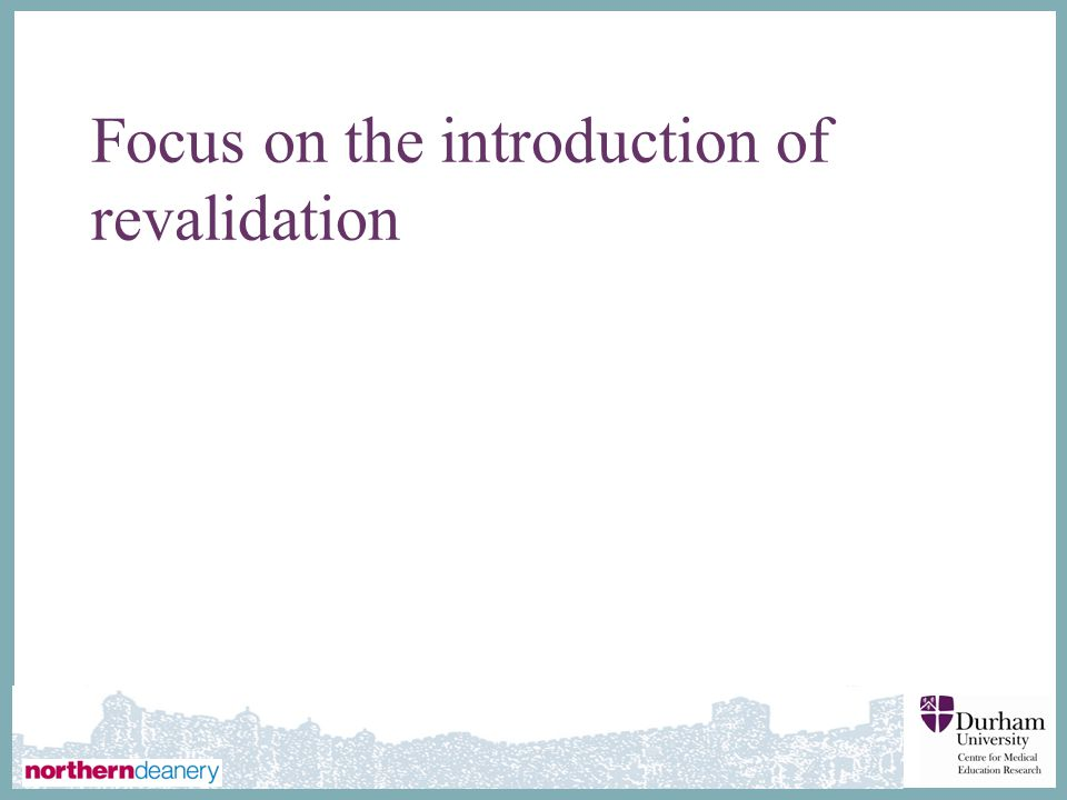 ∂ Focus on the introduction of revalidation
