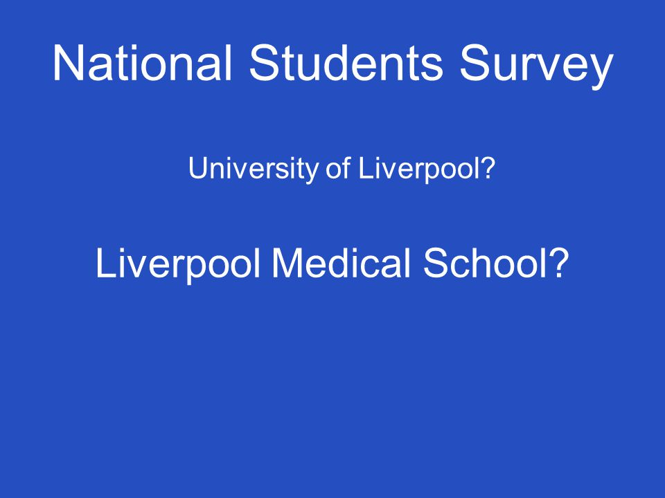 National Students Survey University of Liverpool Liverpool Medical School