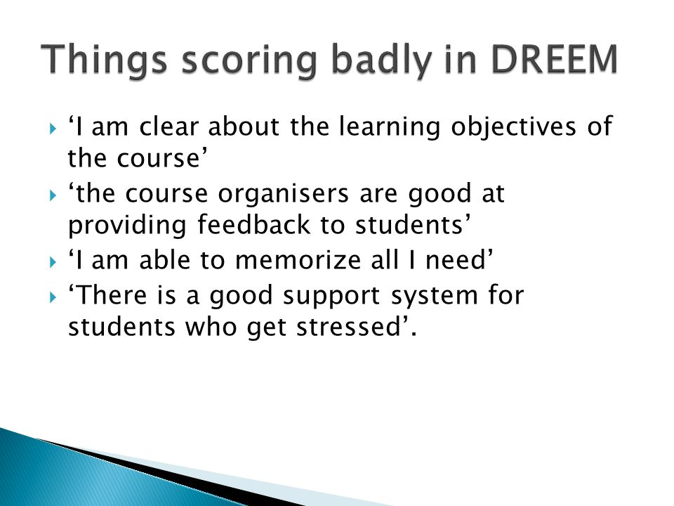  'I am clear about the learning objectives of the course'  'the course organisers are good at providing feedback to students'  'I am able to memorize all I need'  'There is a good support system for students who get stressed'.