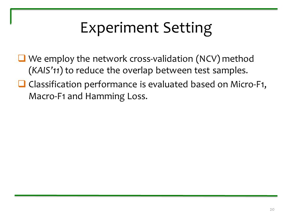 Experiment Setting  We employ the network cross-validation (NCV) method (KAIS'11) to reduce the overlap between test samples.