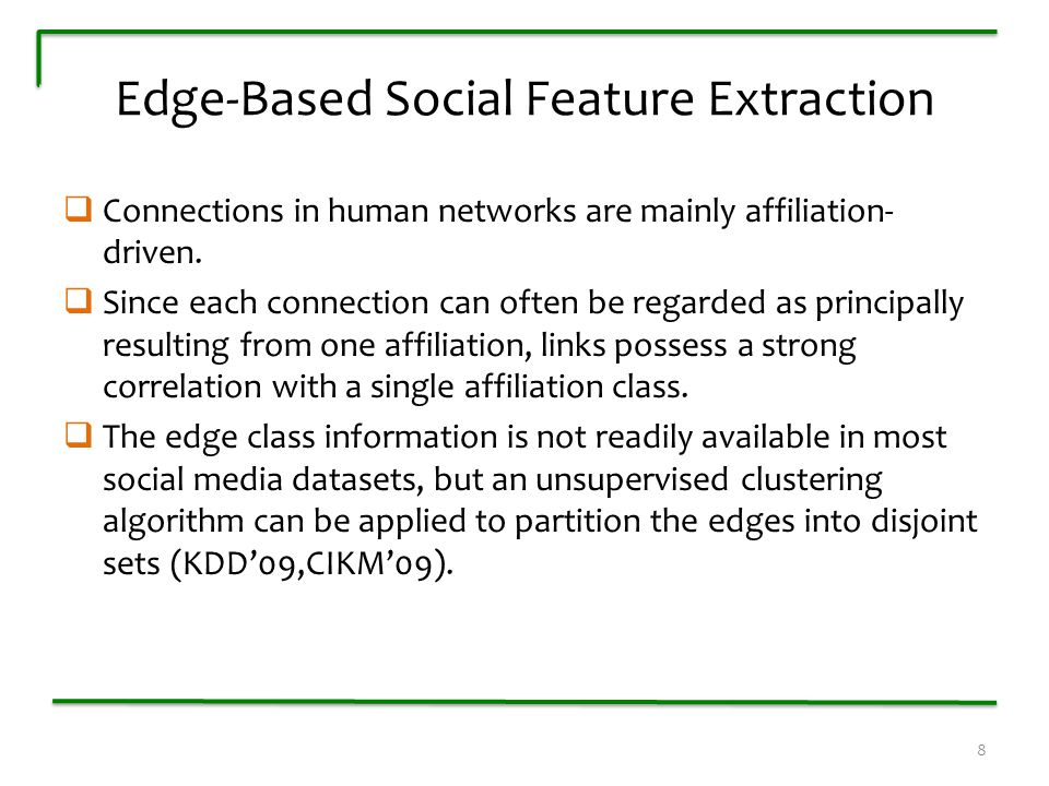 Edge-Based Social Feature Extraction  Connections in human networks are mainly affiliation- driven.