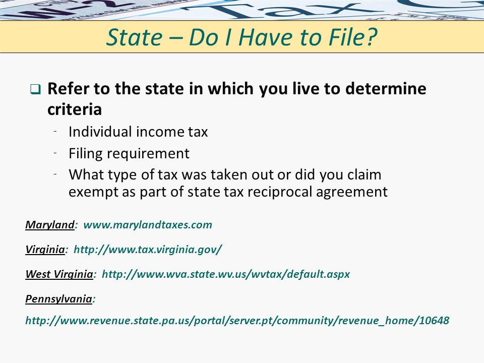 State – Do I Have to File?   Refer to the state in which you live to determine criteria ⁻ ⁻ Individual income tax ⁻ ⁻ Filing requirement ⁻ ⁻ What ty