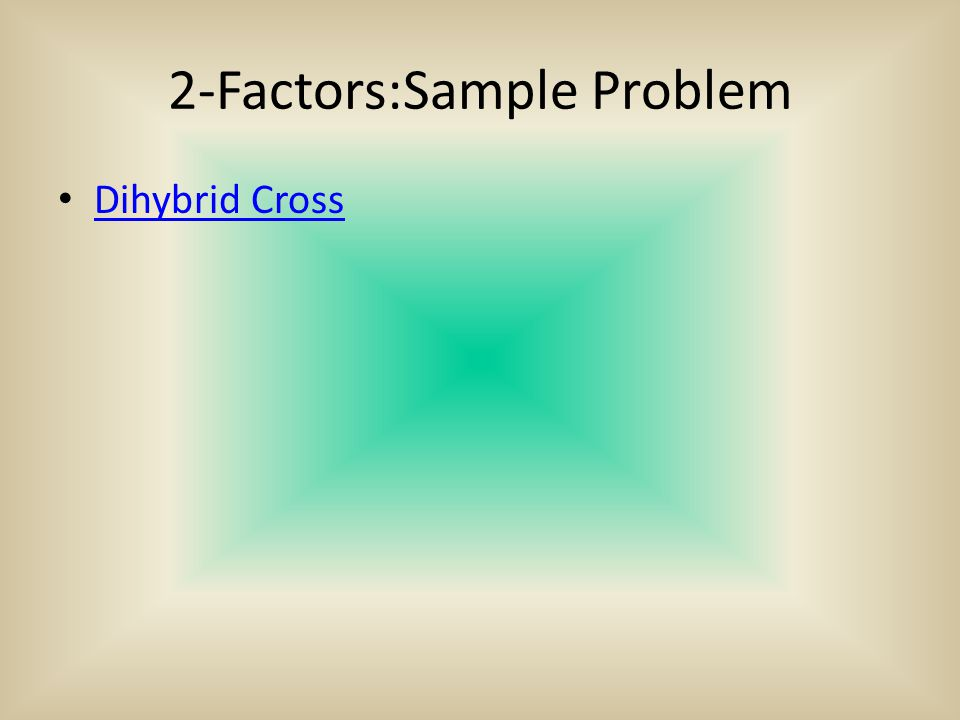 2-Factors:Sample Problem Dihybrid Cross