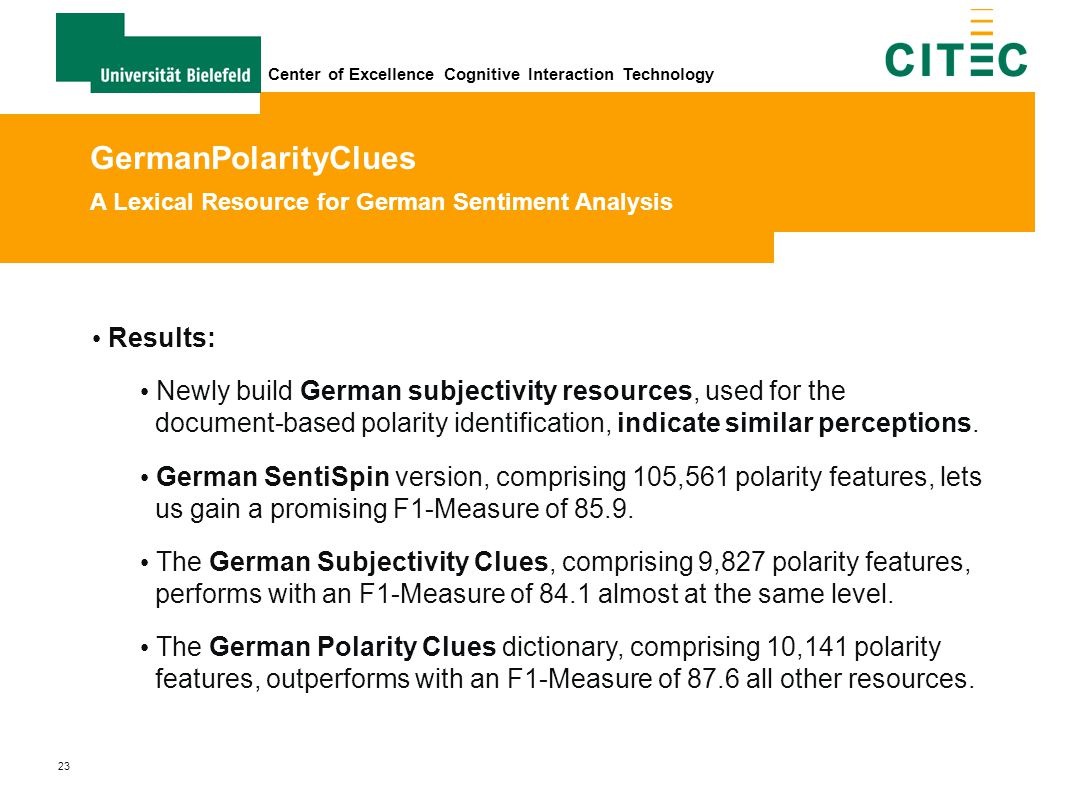 23 Center of Excellence Cognitive Interaction Technology Results: Newly build German subjectivity resources, used for the document-based polarity iden
