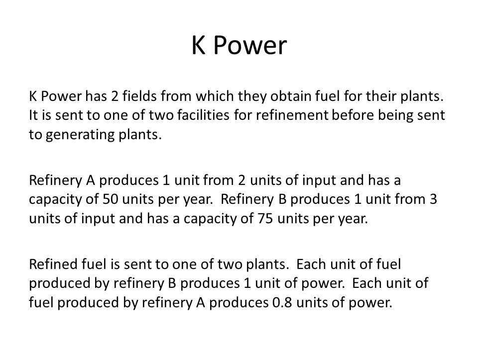 K Power K Power has 2 fields from which they obtain fuel for their plants.
