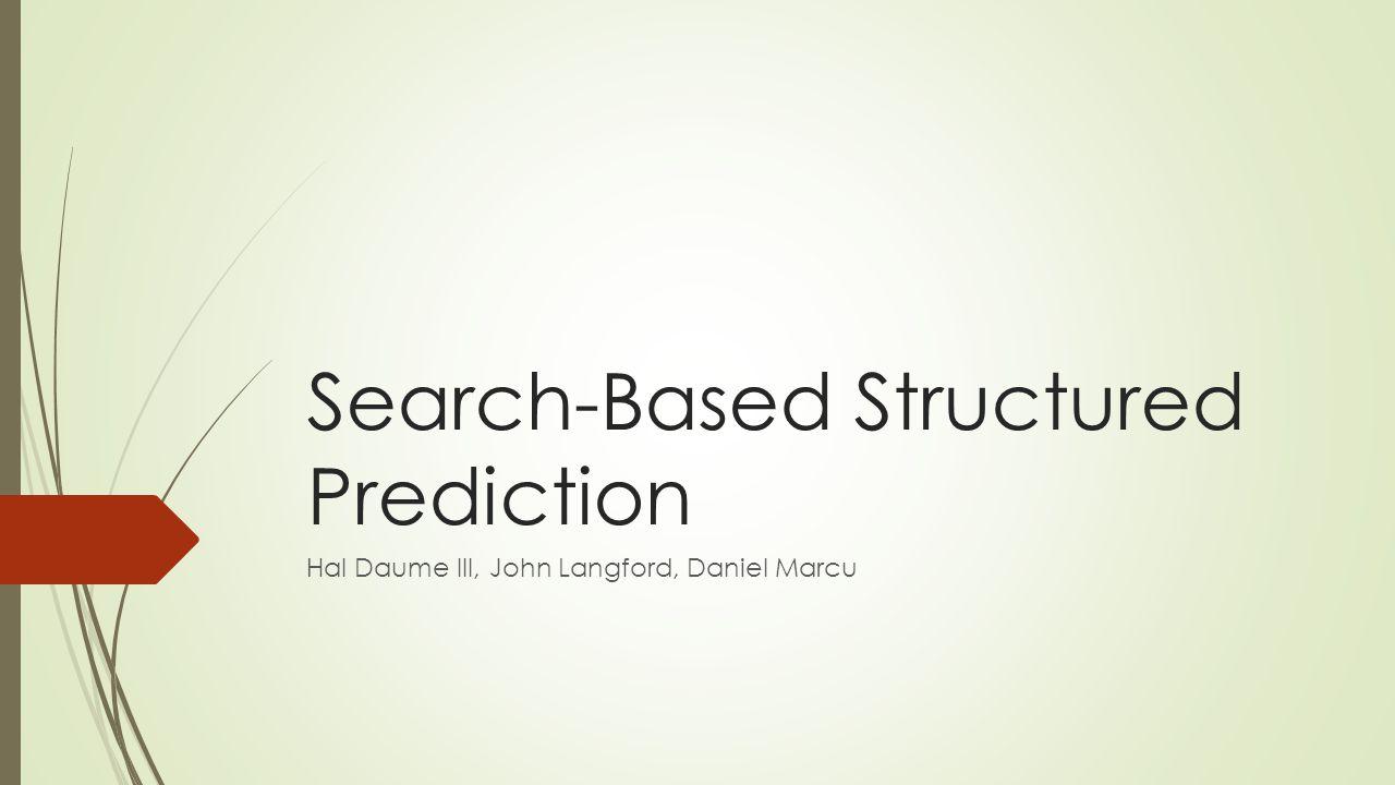 Search-Based Structured Prediction Hal Daume III, John Langford, Daniel Marcu