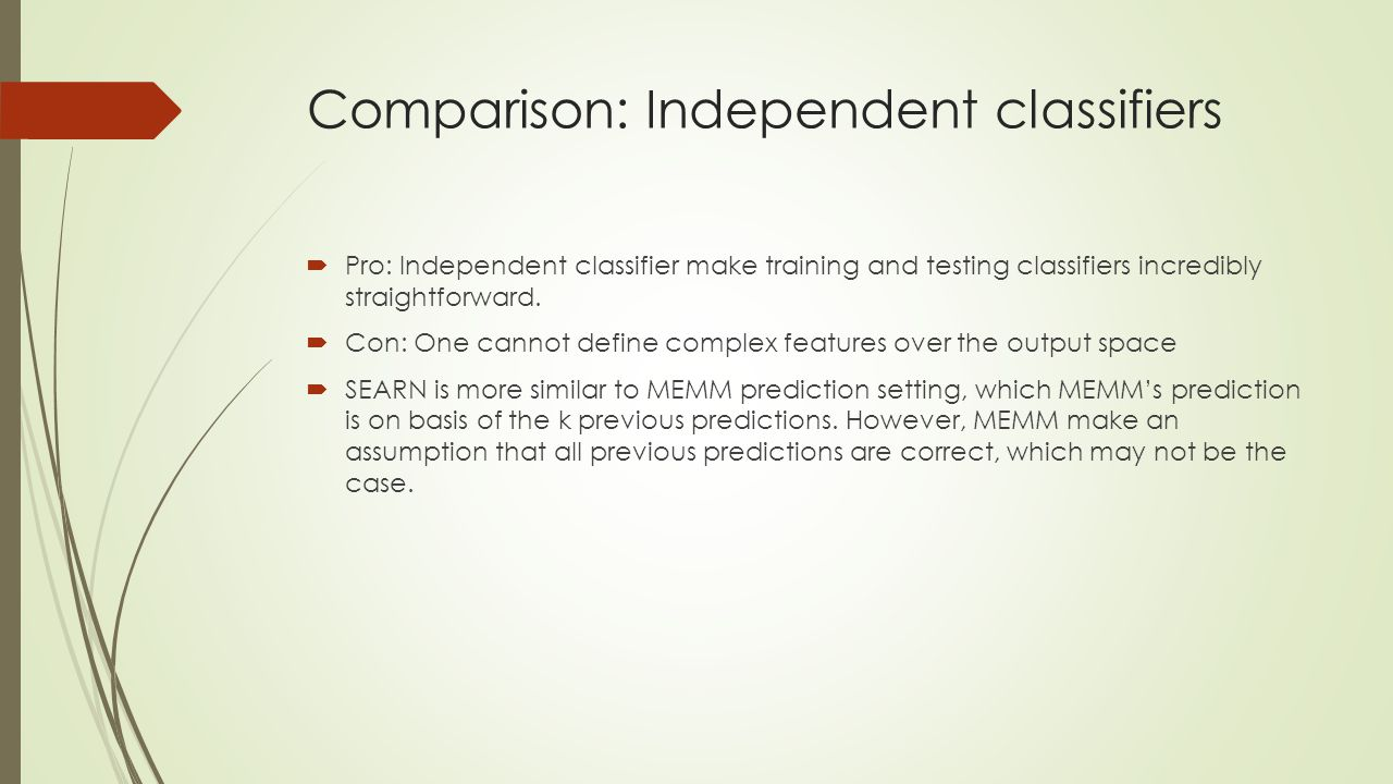 Comparison: Independent classifiers  Pro: Independent classifier make training and testing classifiers incredibly straightforward.  Con: One cannot