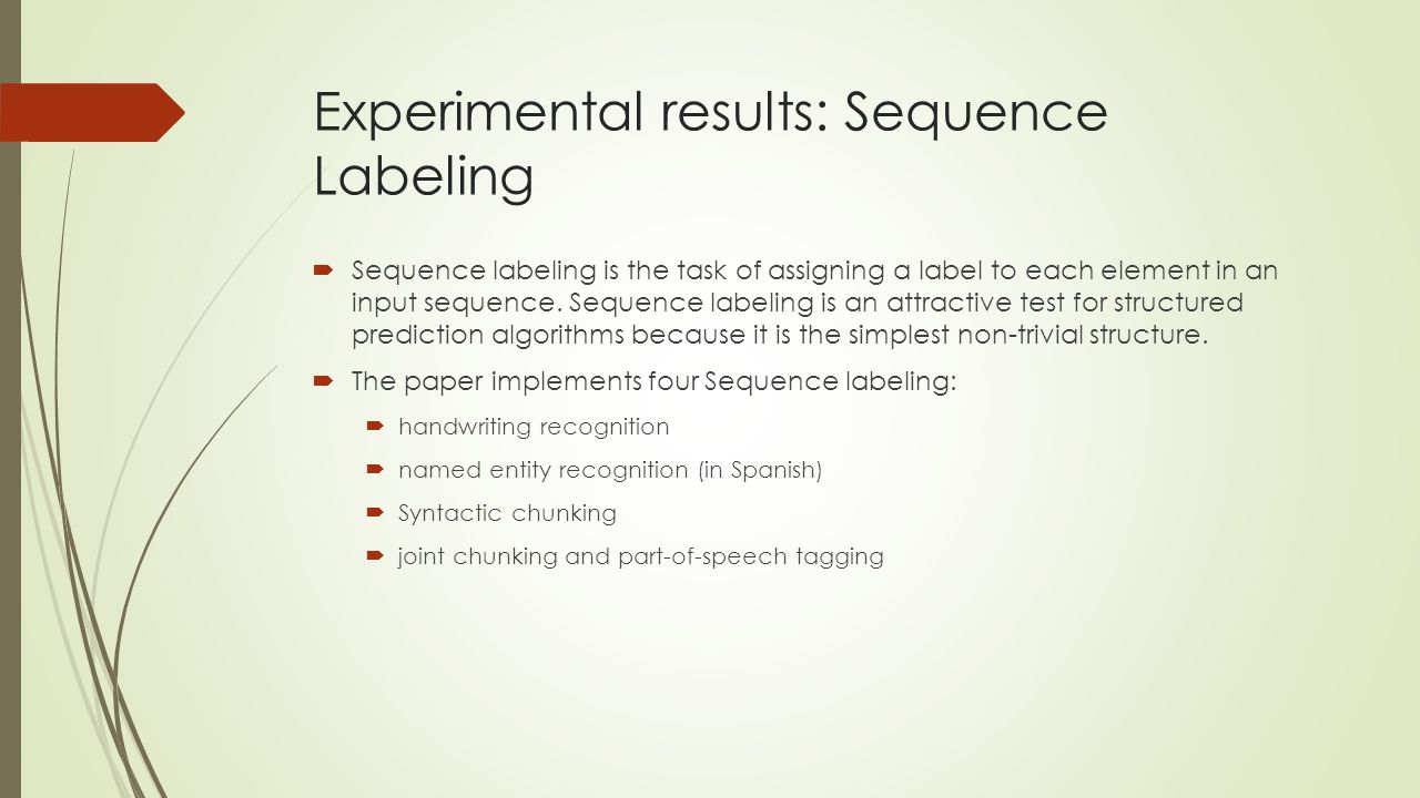 Experimental results: Sequence Labeling  Sequence labeling is the task of assigning a label to each element in an input sequence. Sequence labeling i