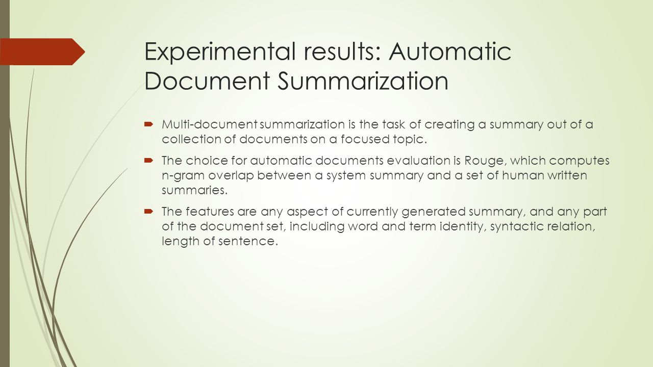 Experimental results: Automatic Document Summarization  Multi-document summarization is the task of creating a summary out of a collection of documen