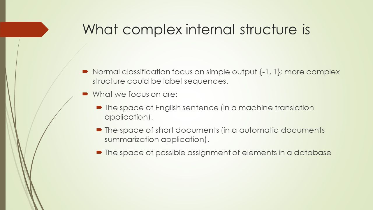 What complex internal structure is  Normal classification focus on simple output {-1, 1}; more complex structure could be label sequences.  What we