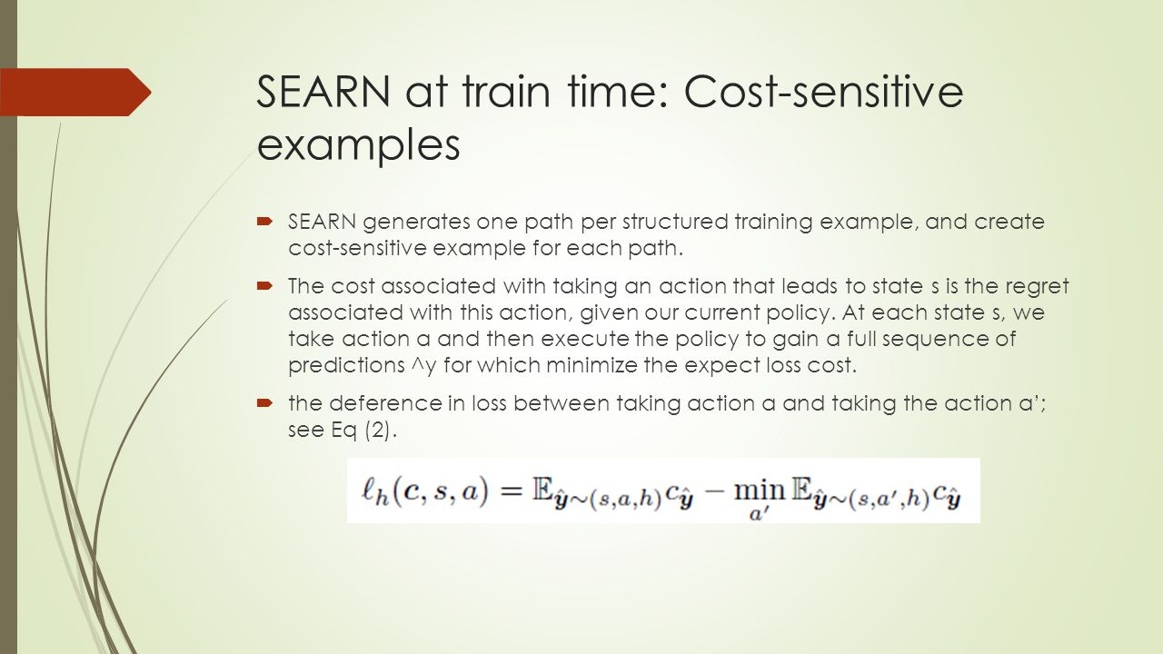 SEARN at train time: Cost-sensitive examples  SEARN generates one path per structured training example, and create cost-sensitive example for each pa