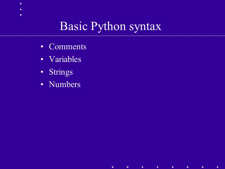 Basic Python syntax Comments Variables Strings Numbers