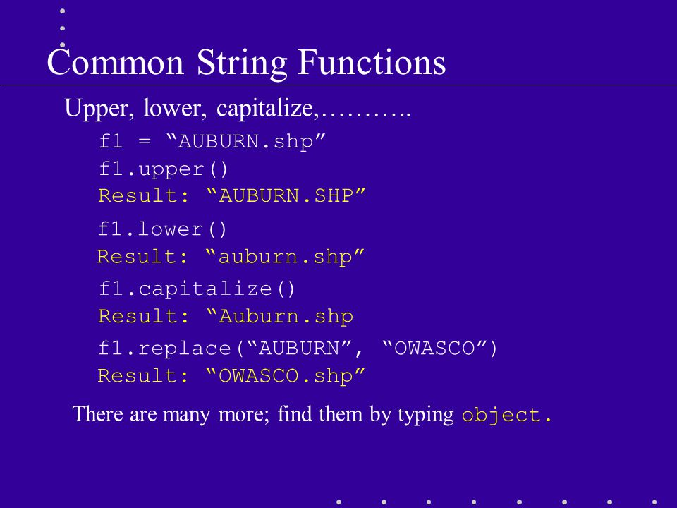 Common String Functions Upper, lower, capitalize,………..